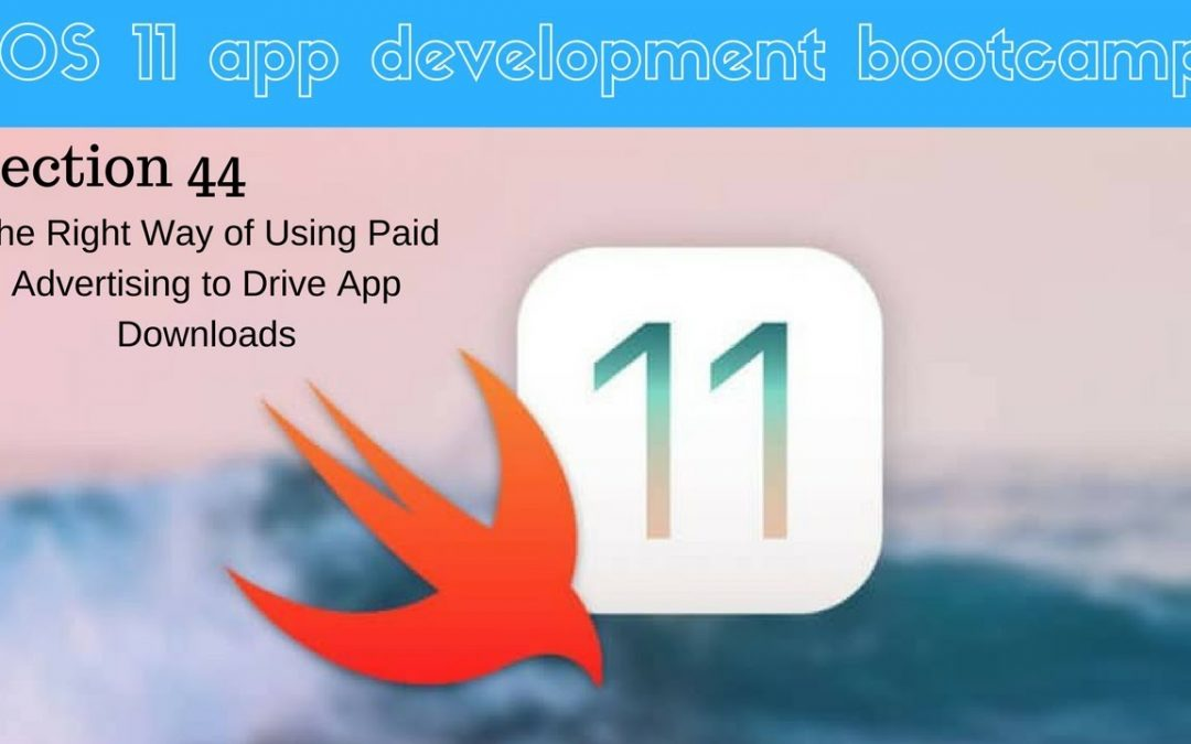 iOS 11 app development bootcamp (309 When to use Paid Advertising or App Marketing)
