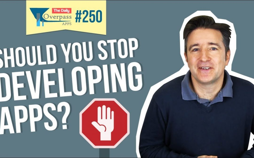 Should You Stop Developing Apps?