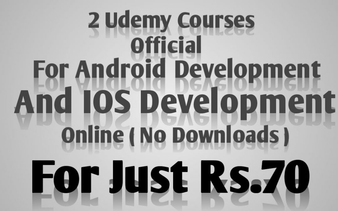 2 Official Udemy Courses for Rs.70 ( Android and IPhone Development )