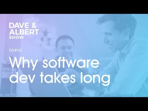 The Dave and Albert Show: Why software development takes long