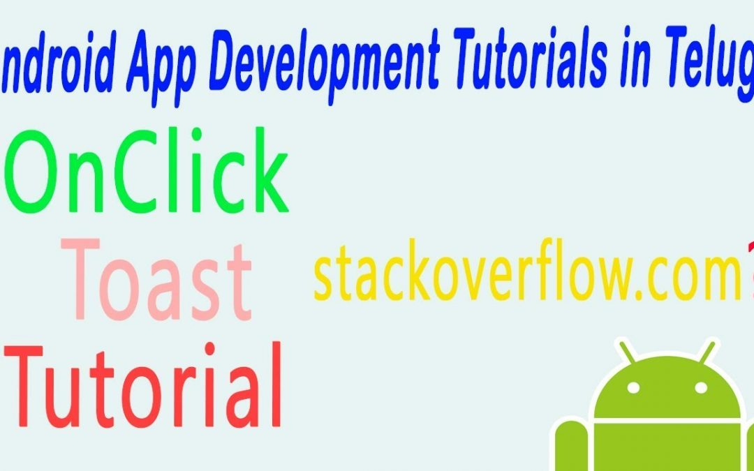 android onclick toast and stackoverflow in telugu  | ANDROID APP DEVELOPMENT TUTORIALS TELUGU – 5