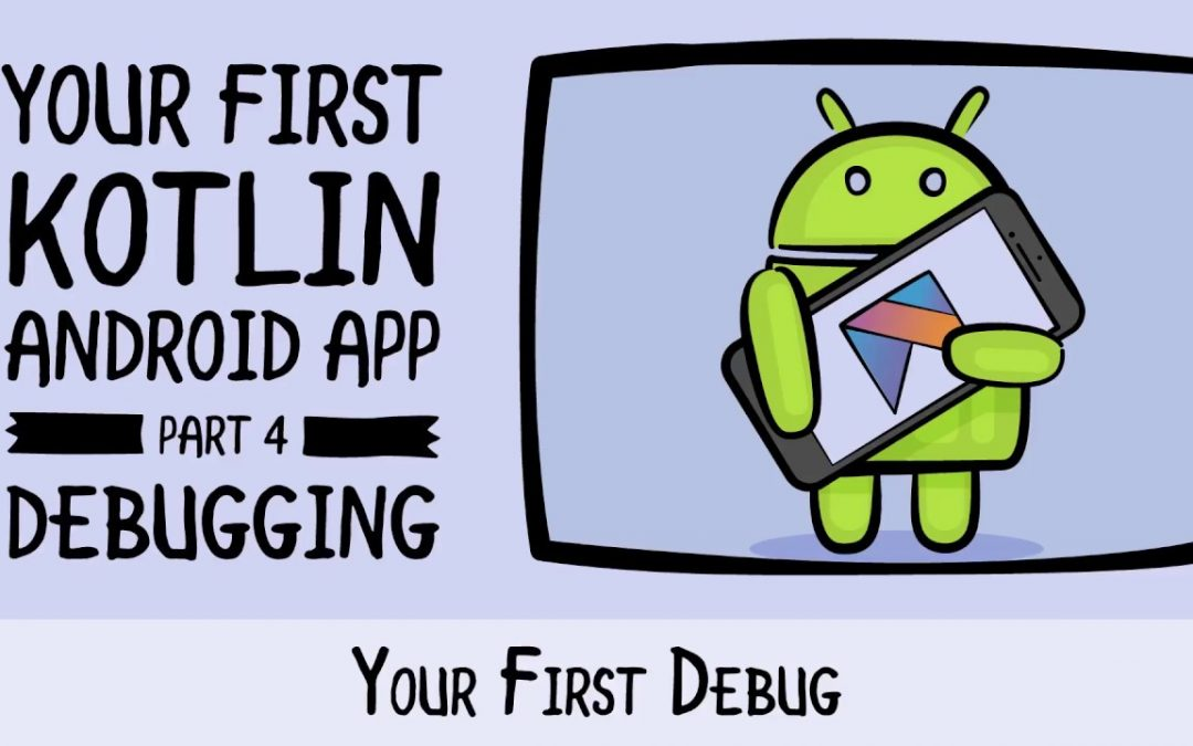 Your First Debug – Beginning Android Development – Your First Kotlin Android App
