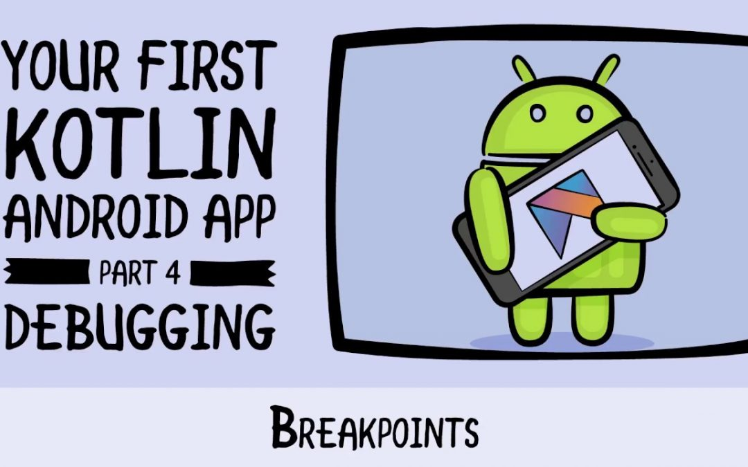 Breakpoints – Beginning Android Development – Your First Kotlin Android App
