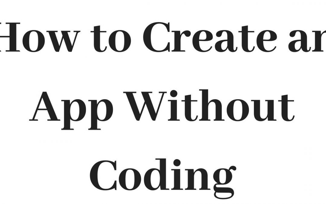 How to Create an App Without Coding 2018 (Mobile  App Developing)