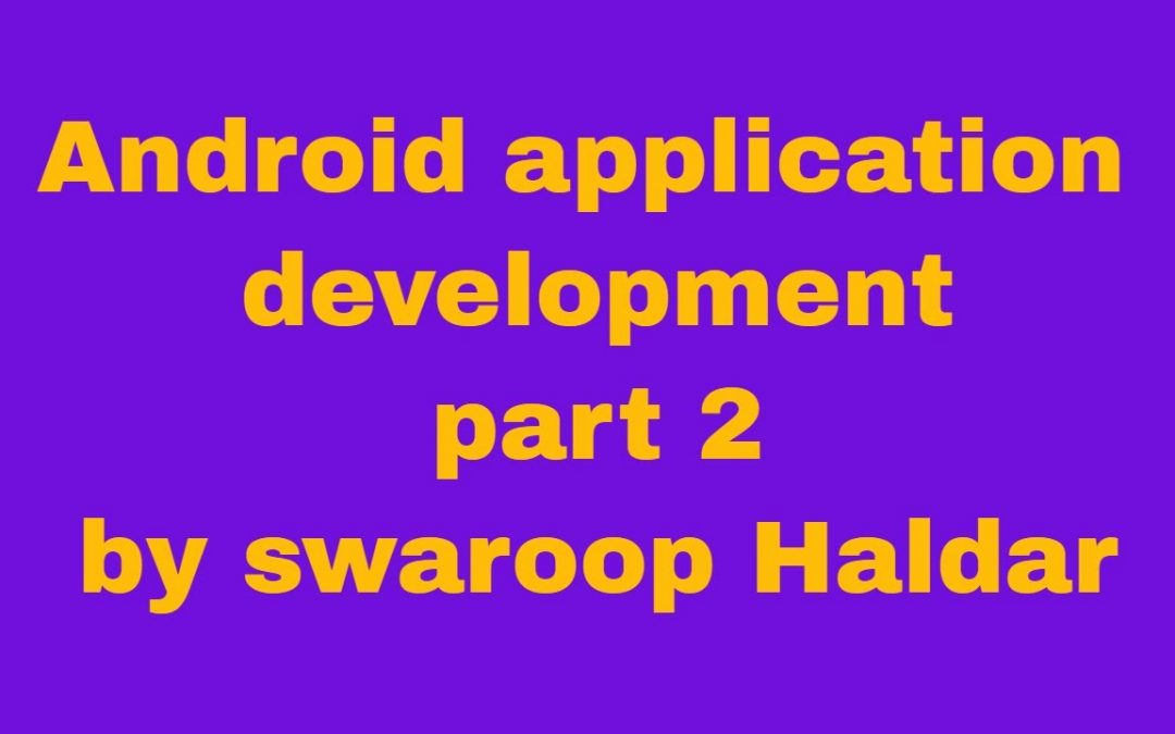 Android application development part 2 by swaroop Haldar