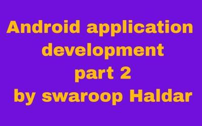 Android application development part 2 by swaroop Haldar