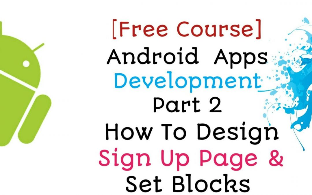 Android Apps Development Part-2 How To Design Sign Up Page & Set All Blocks Bangla Tutorial 2018